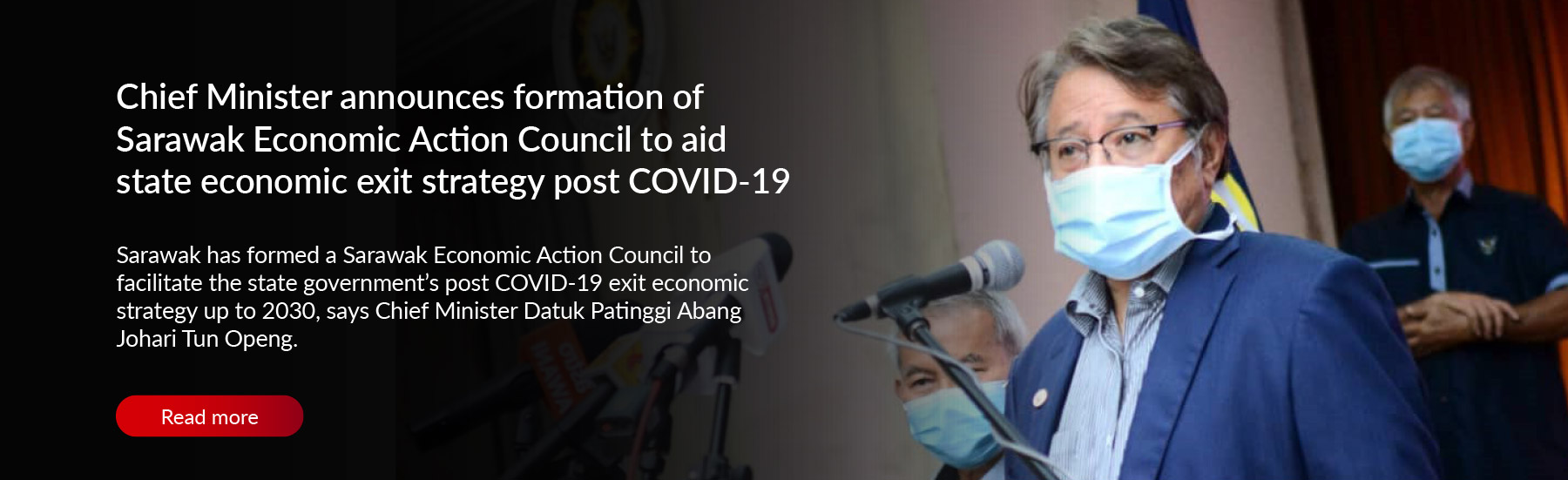 Chief Minister announces formation of Sarawak Economic Action Council to aid state economic exit strategy post COVID-19